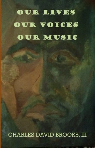 Our Lives Our Voices Our Music: Charles David Brooks III