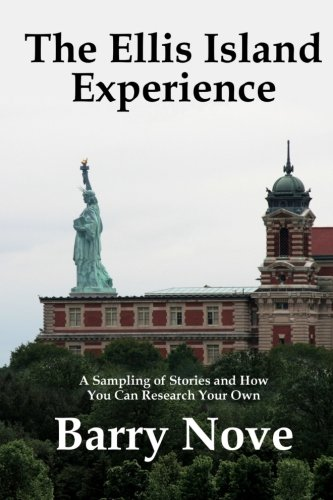 The Ellis Island Experience: A Sampling of Stories and How You Can Research Your Own: Nove, Barry