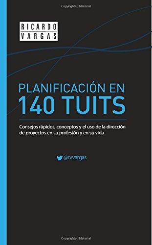 9781495212116: Planificación in 140 Tuits: Consejos rápidos, conceptos y el uso de la dirección de proyectos en su profesión y en su vida (Spanish Edition)