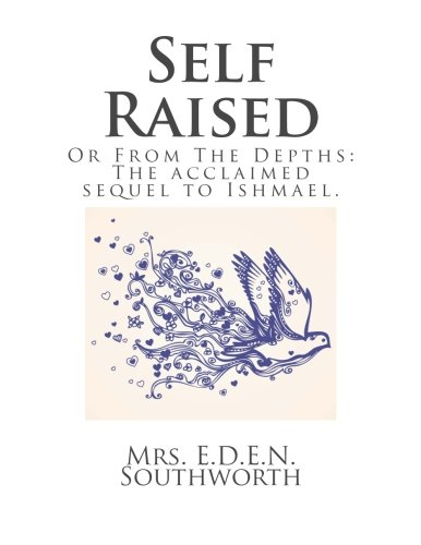 Self Raised: Or From The Depths: The: Mrs. E.D.E.N. Southworth