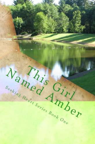 This Girl Named Amber (Seeking Heart Teen Series) (Volume 1): Melanie Wilber