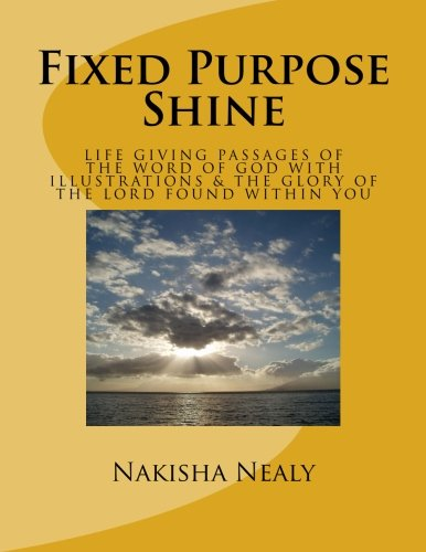 Fixed Purpose Shine: Life Giving Passages of: Nakisha R Nealy