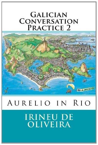Galician Conversation Practice 2: Aurelio in Rio (Volume 2) (Galician Edition): De Oliveira Jnr, ...