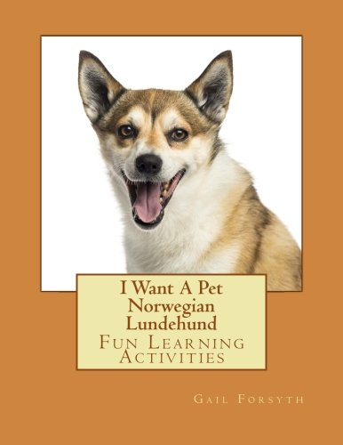 I Want A Pet Norwegian Lundehund: Fun Learning Activities: Forsyth, Gail