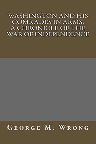 9781495225918: Washington and His Comrades in Arms: A Chronicle of the War of Independence