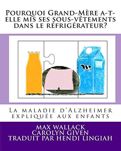 9781495226359: Pourquoi Grand-M�re a-t-elle mis ses sous-v�tements dans le r�frig�rateur?: La maladie d'Alzheimer expliqu�e aux enfants