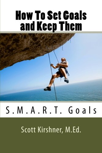 How To Set Goals and Keep Them: Scott Kirshner M.Ed.