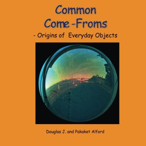 Common Come-Froms - Trade Version: Origins of Everyday Objects: Alford, Mr Douglas J; Alford, Mrs ...