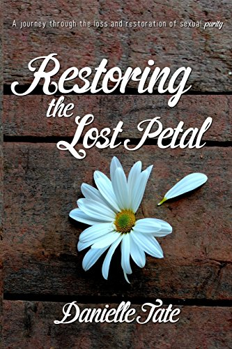 9781495232657: Restoring The Lost Petal: A Journey Through the Loss and Restoration of Sexual Purity