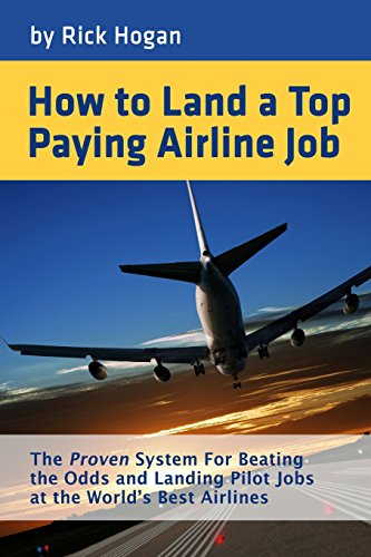9781495233609: How to Land a Top Paying Airline Job: The Proven System for Beating the Odds and Landing Pilot Jobs at the World's Best Airlines
