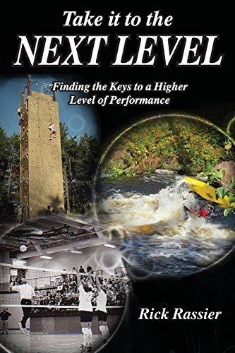 Take it to the Next Level: Finding the Keys to a Higher Level of Performance: Rassier, Rick