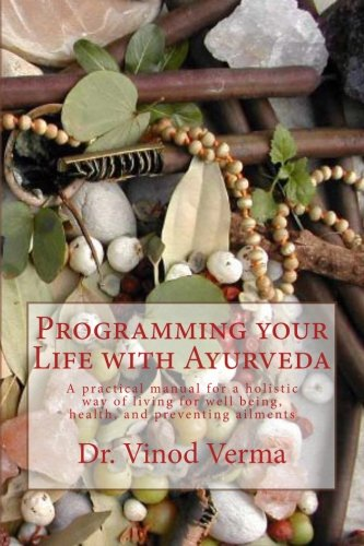 9781495243332: Programming your Life with Ayurveda: A practical manual for a holistic way of living for well being, health, and preventing ailments