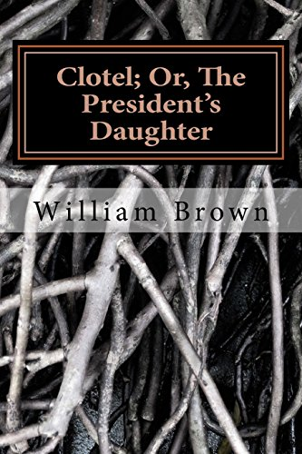Clotel; Or, The President's Daughter: Brown, William Wells
