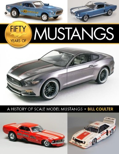 9781495245008: Fifty Years of Mustangs: A History of Scale Model Mustangs