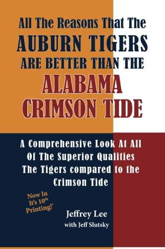 9781495245541: All The Reasons The Auburn Tigers Are Better Than The Alabama Crimson Tide: A Comprehensive Look At All Of The Superior Qualities The Tigers compared to the Crimson Tide