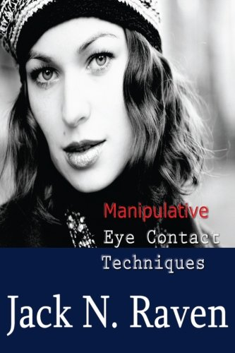 Manipulative Eye Contact Techniques: Install thoughts and feelings just with your eyes!: Raven, ...