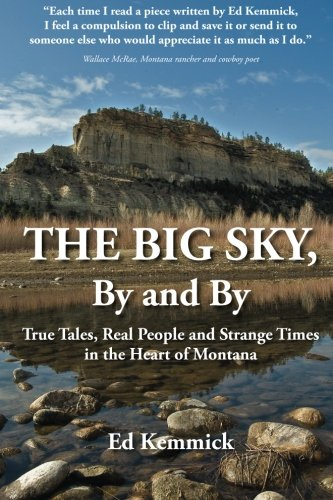 9781495255557: The Big Sky, By and By: True Tales, Real People and Strange Times in the Heart of Montana