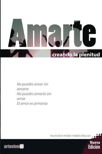 Amarte: creando la plenitud (Creciendo con gozo) (Volume 1) (Spanish Edition): Torres Perales, ...