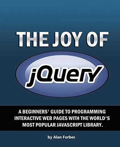9781495269363: The Joy of jQuery: A Beginner's Guide to the World's Most Popular Javascript Library