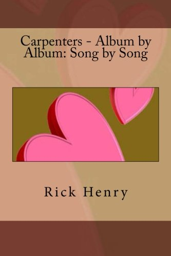 Carpenters - Album by Album: Song by: Rick Henry