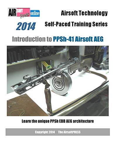 9781495272349: 2014 Airsoft Technology Self-Paced Training Series Introduction to PPSh-41 Airsoft AEG: Learn the unique PPSh EBB AEG architecture