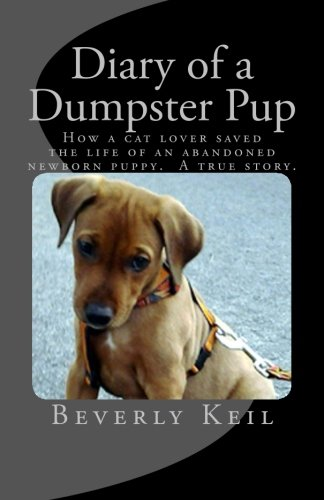 9781495280641: Diary of a Dumpster Pup: How a cat lover saved the life of an abandoned newborn puppy. A true story.