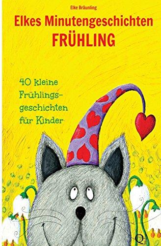 Elkes Minutengeschichten - Frühling: 40 kurze Märchen: Bräunling, Elke