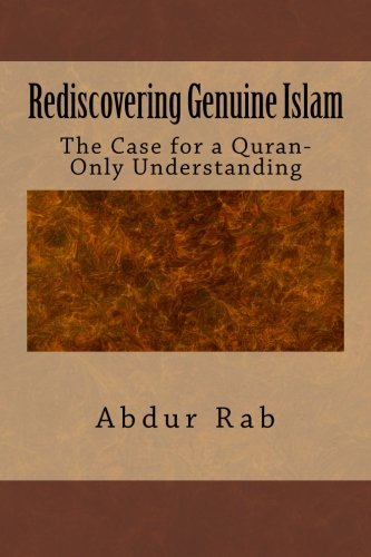9781495287176: Rediscovering Genuine Islam: The Case for a Quran-Only Understanding