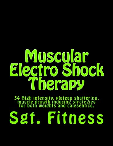 9781495287275: Muscular Electro Shock Therapy: 34 High intensity, plateau shattering, muscle growth inducing strategies for both weights and calesentics.