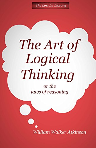 9781495298578: THE ART OF LOGICAL THINKING Or The Laws of Reasoning (The Lost Lit Library)