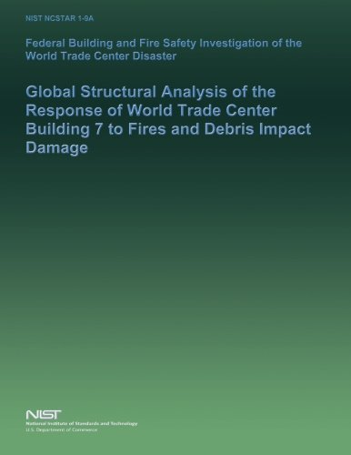 9781495298752: Federal Building and Fire Safety Investigation of the World Trade Center Disaster: Global Structural Analysis of the Response of World Trade Center Building 7 to Fires and Debris Impact Damage