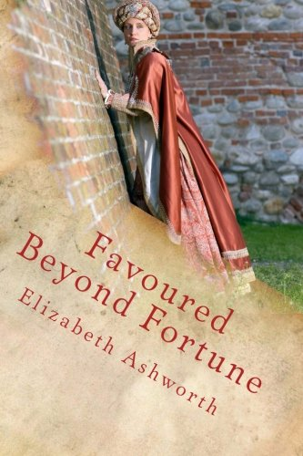 9781495300516: Favoured Beyond Fortune: He is rich who has that which his heart desires