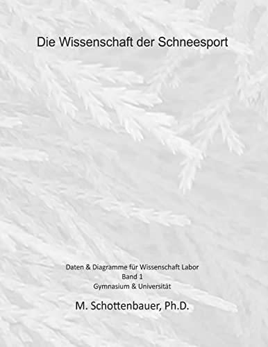 9781495300721: Die Wissenschaft der Schneesport: Band 1: Daten & Diagramme für Wissenschaft Labor (German Edition)