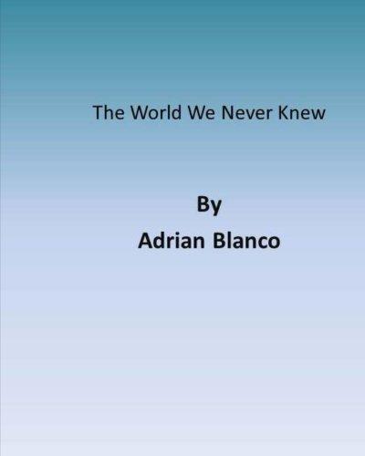 The World We Never Knew (Volume 1): Blanco, Adrian Jesus