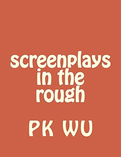 Screenplays in the Rough (Paperback): Pk Wu