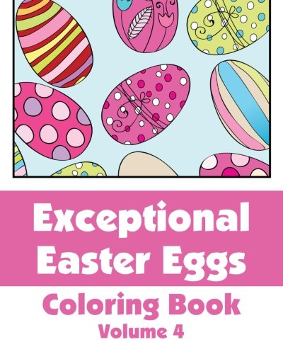 Exceptional Easter Eggs Coloring Book (Volume 4) (Art-Filled Fun Coloring Books): Various; Wallace ...