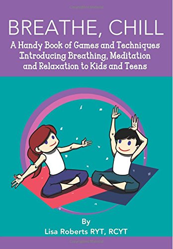 9781495314698: Breathe, Chill: A Handy Book of Games and Techniques Introducing Breathing, Meditation and Relaxation to Kids and Teens