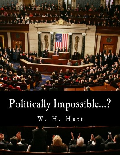9781495316722: Politically Impossible...? (Large Print Edition): Why Politicians Do Not Take Economic Advice