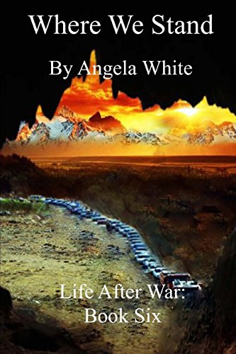 Where We Stand (Life After War) (Volume 6): White, Angela