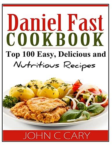 Daniel Fast Cookbook : Top 100 Easy,: John Cary