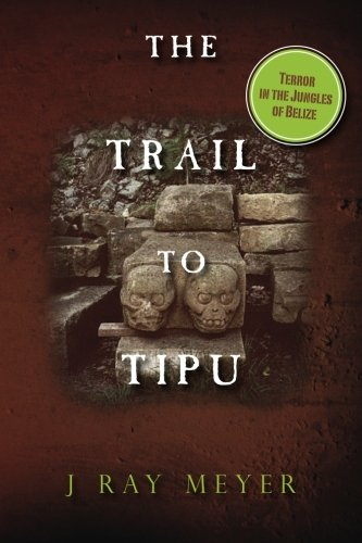 9781495321061: The Trail to Tipu: Terror in the Jungles of Belize (A Father McCoy Mystery) (Volume 1)