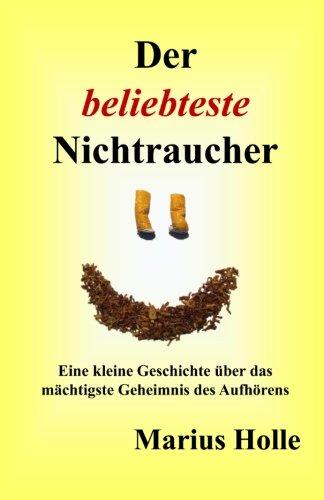 9781495323034: Der beliebteste Nichtraucher: Eine kleine Geschichte über das mächtigste Geheimnis des Aufhörens (German Edition)