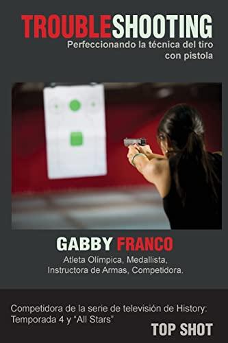 TroubleShooting: Perfeccionando La Tecnica del Tiro con Pistola (Spanish Edition): Franco, Gabby