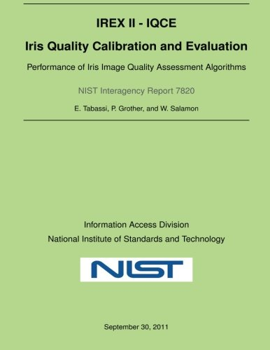 9781495333828: NIST Interagency Report 7820: Iris Quality Calibration and Evaluation: Performance of Iris Image Quality Assessment Algorithms