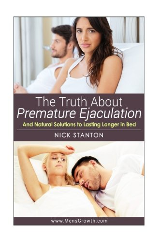 9781495338366: The Truth about Premature Ejaculation and Natural Solutions to Lasting Longer in Bed. . .