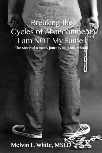 9781495340482: Breaking the Cycles of Abandonment I AM NOT MY FATHER: The story of a man's journey into fatherhood