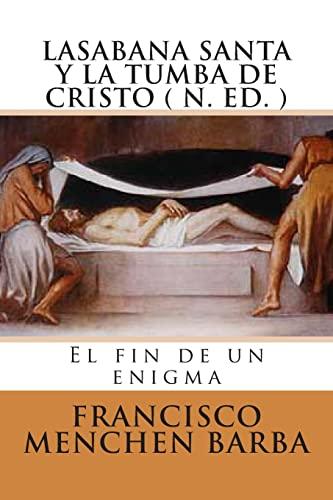 9781495345821: LA SABANA SANTA Y LA TUMBA DE CRISTO ( N. Ed): El fin de un enigma (Spanish Edition)