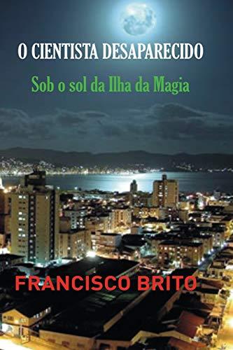 O Cientista Desaparecido: Sob O Sol Da: MR Francisco De