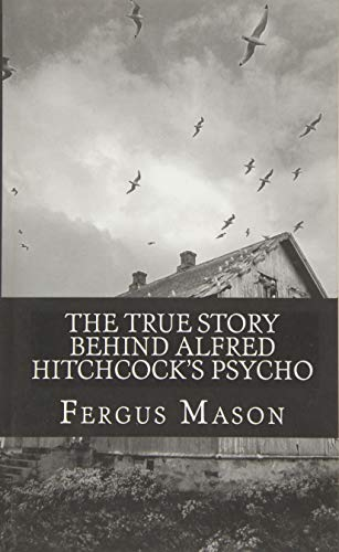 9781495358104: The True Story Behind Alfred Hitchcock's Psycho