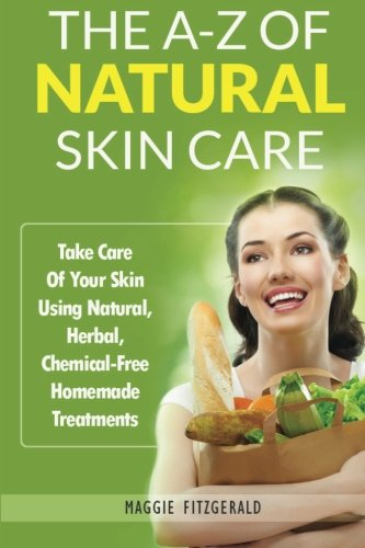 9781495363153: The A-Z of Natural Skin Care: Take Care Of Your Skin Using Natural, Herbal, Chemical-Free Homemade Treatments